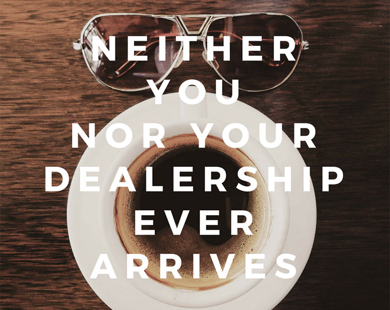 ADS | Neither You Nor Your Dealership Ever Arrives | Chad Brooks