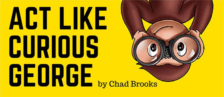 Act Like Curious George | Chad Brooks | ADS