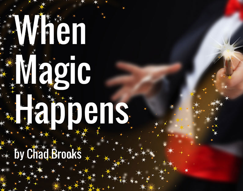 When Magic Happens | by Chad Brooks