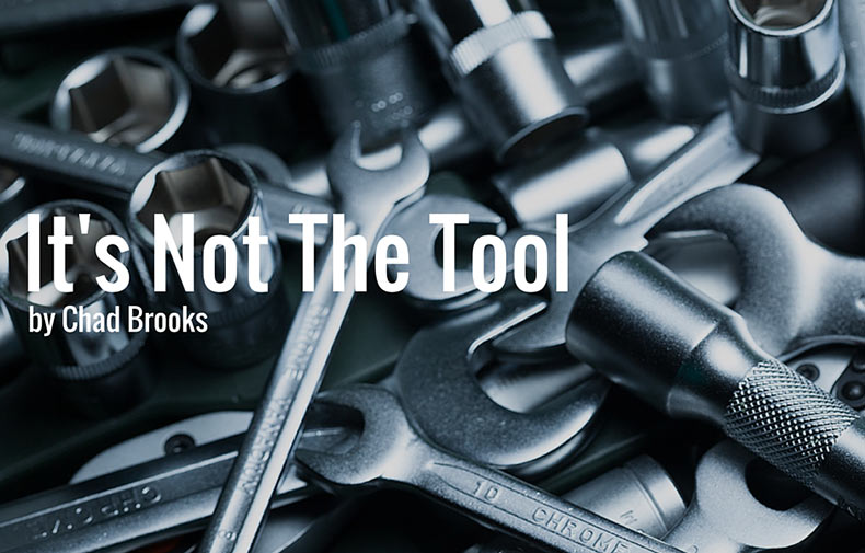 It's Not The Tool by Chad Brooks | ADS