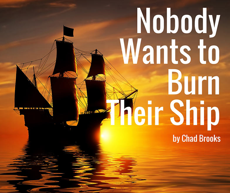 Nobody Wants To Burn Their Ship
