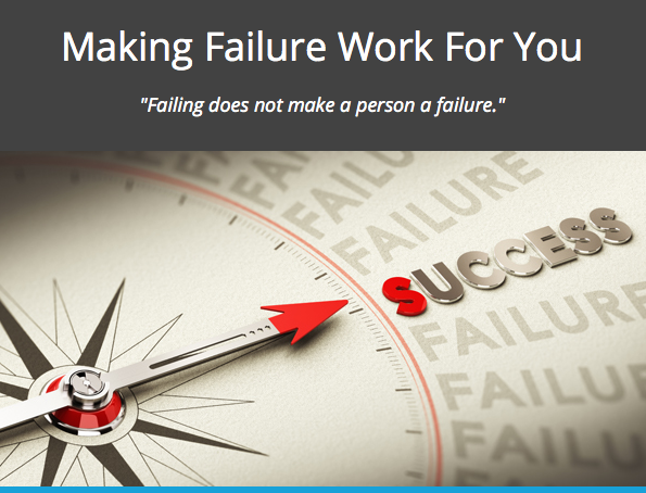 Making Failure Work For You