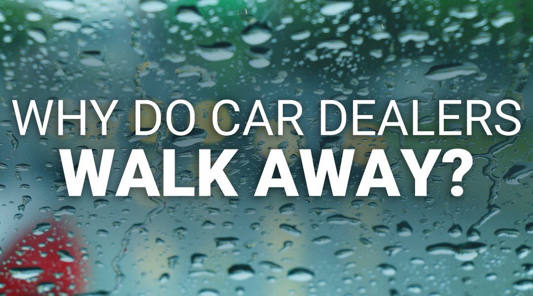 Why Do Car Dealers Walk Away?