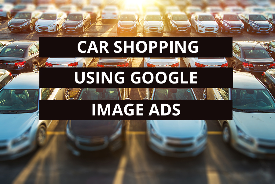 Car Shopping Using Google Image Ads
