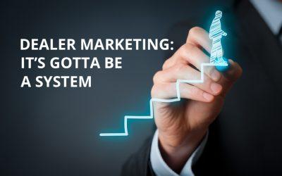 Dealer Marketing: It's Gotta be a System