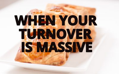 When Your Turnover Is Massive
