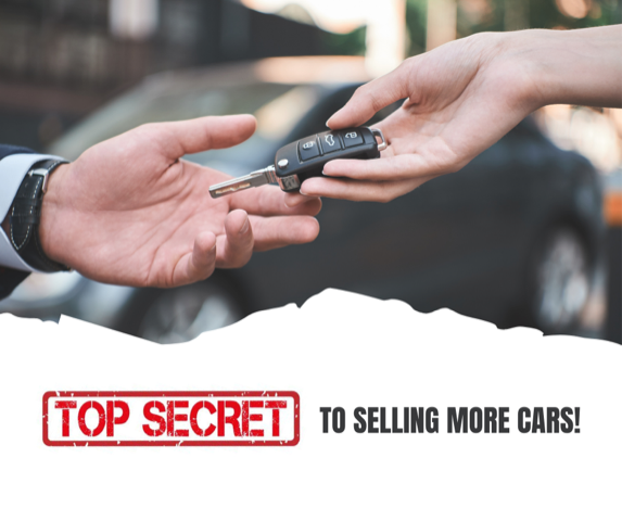 Top Secret to Selling More Cars!