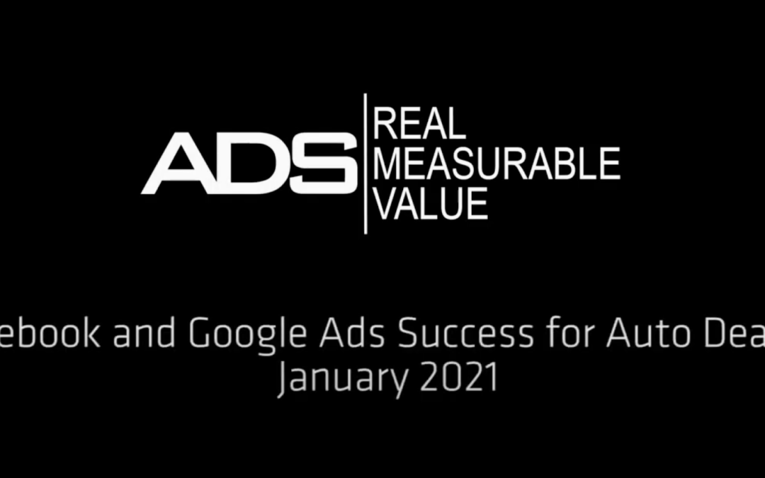 Facebook and Google Ads Success for Auto Dealers January 2021